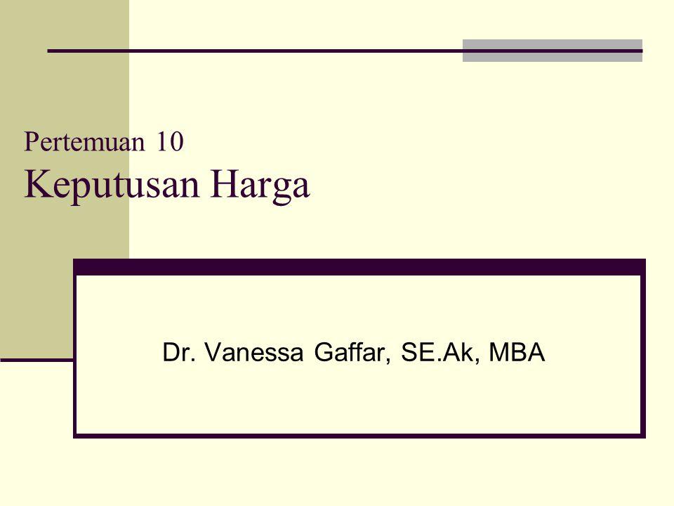Pertemuan 10 Keputusan Harga Dr. Vanessa Gaffar, SE.Ak, MBA