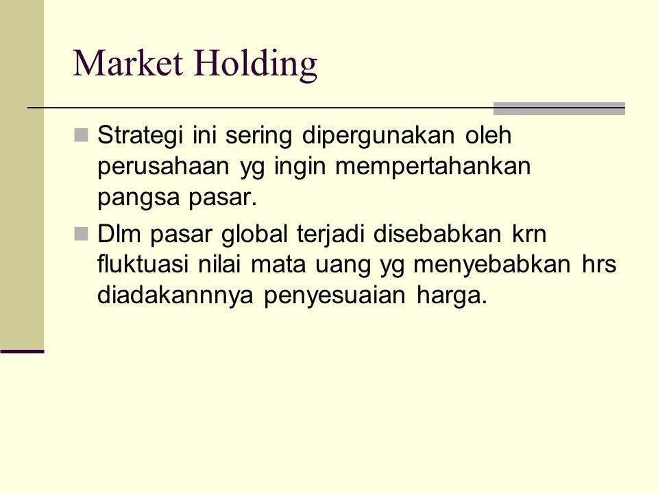 Market Holding Strategi ini sering dipergunakan oleh perusahaan yg ingin mempertahankan pangsa pasar.