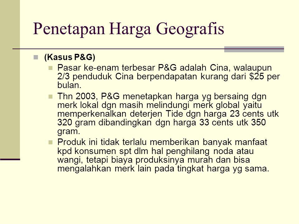 Penetapan Harga Geografis (Kasus P&G) Pasar ke-enam terbesar P&G adalah Cina, walaupun 2/3 penduduk Cina berpendapatan kurang dari $25 per bulan.