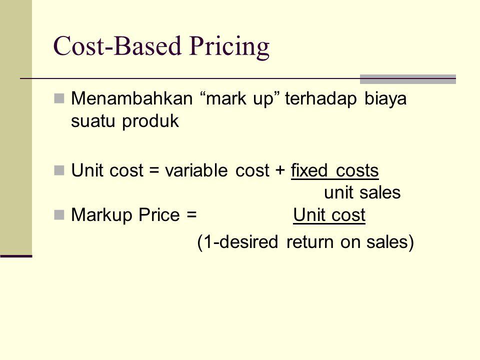 Break Even Analysis and Target Profit Pricing Menetapkan harga utk mencapai titik impas dlm membuat dan memasarkan suatu produk atau menetapkan harga dalam mencapai target profit Break-even volume: Fixed Cost Price-Variable Cost