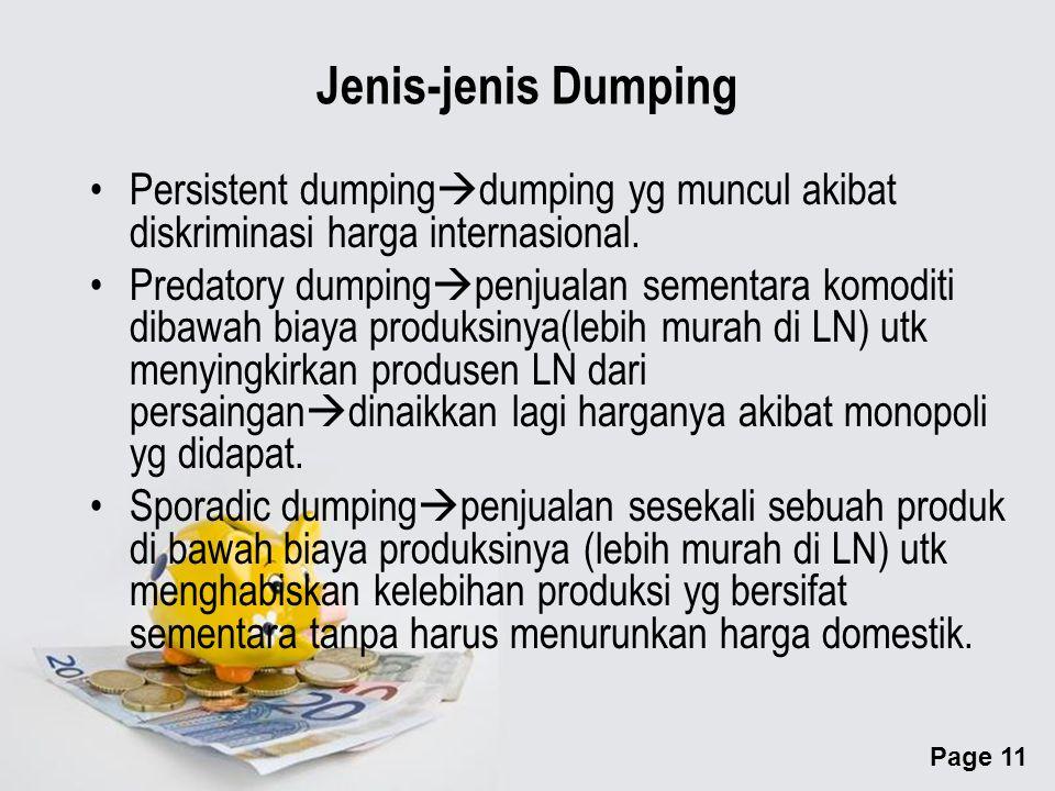 Page 11 Jenis-jenis Dumping Persistent dumping  dumping yg muncul akibat diskriminasi harga internasional.