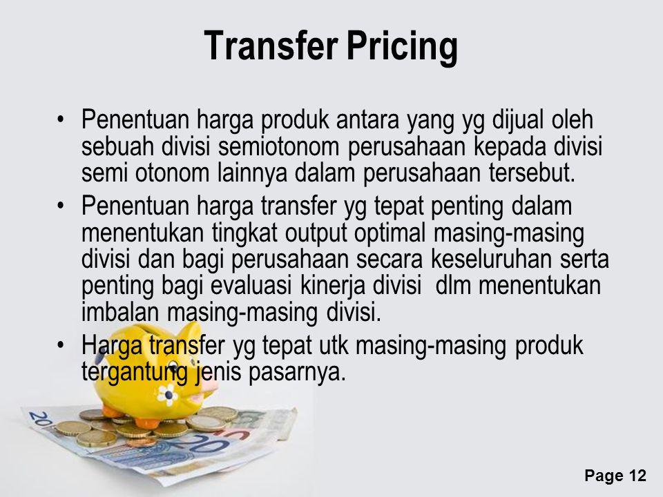 Page 12 Transfer Pricing Penentuan harga produk antara yang yg dijual oleh sebuah divisi semiotonom perusahaan kepada divisi semi otonom lainnya dalam perusahaan tersebut.