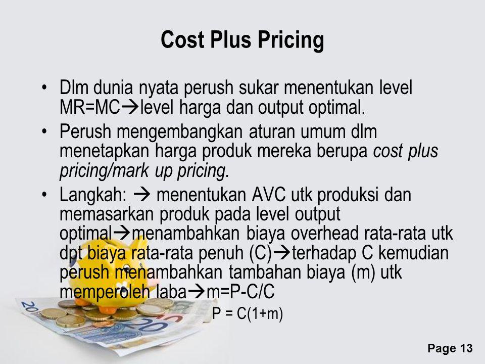 Page 13 Cost Plus Pricing Dlm dunia nyata perush sukar menentukan level MR=MC  level harga dan output optimal.