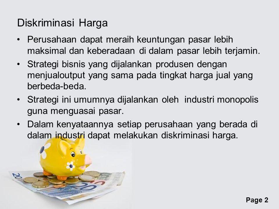 Page 2 Diskriminasi Harga Perusahaan dapat meraih keuntungan pasar lebih maksimal dan keberadaan di dalam pasar lebih terjamin.