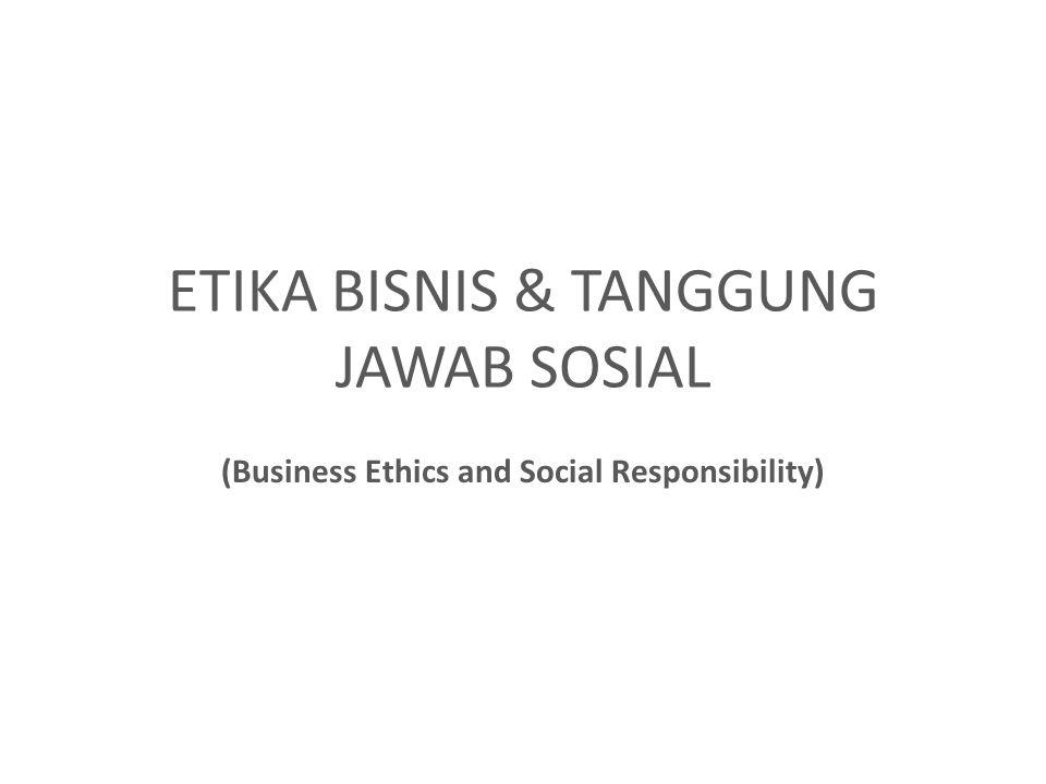ETIKA BISNIS & TANGGUNG JAWAB SOSIAL (Business Ethics and Social Responsibility)