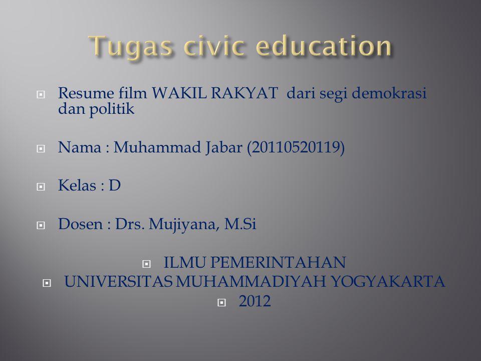  Resume film WAKIL RAKYAT dari segi demokrasi dan politik  Nama : Muhammad Jabar (20110520119)  Kelas : D  Dosen : Drs. Mujiyana, M.Si  ILMU PEME