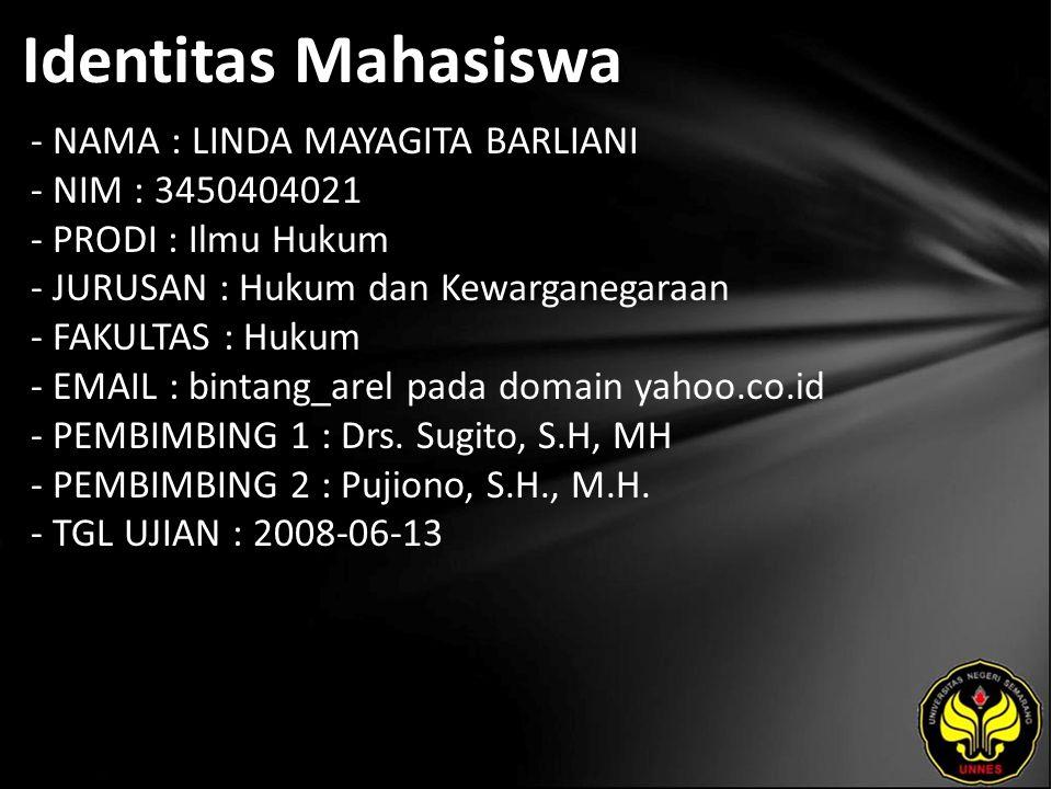 Identitas Mahasiswa - NAMA : LINDA MAYAGITA BARLIANI - NIM : 3450404021 - PRODI : Ilmu Hukum - JURUSAN : Hukum dan Kewarganegaraan - FAKULTAS : Hukum