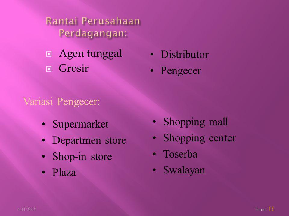  Agen tunggal  Grosir 4/11/2015 Transi 11 Distributor Pengecer Variasi Pengecer: Supermarket Departmen store Shop-in store Plaza Shopping mall Shopp