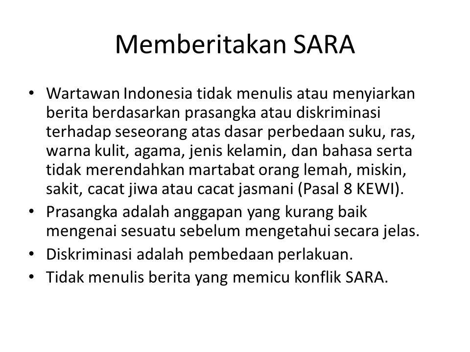 Memberitakan SARA Wartawan Indonesia tidak menulis atau menyiarkan berita berdasarkan prasangka atau diskriminasi terhadap seseorang atas dasar perbed