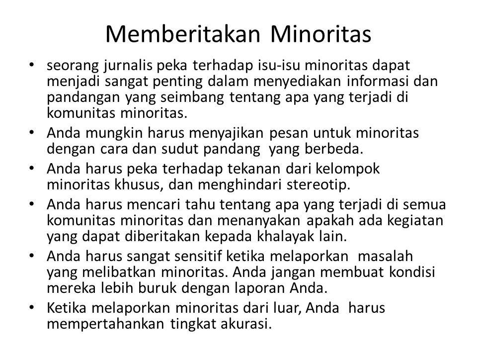 Memberitakan Minoritas seorang jurnalis peka terhadap isu-isu minoritas dapat menjadi sangat penting dalam menyediakan informasi dan pandangan yang se