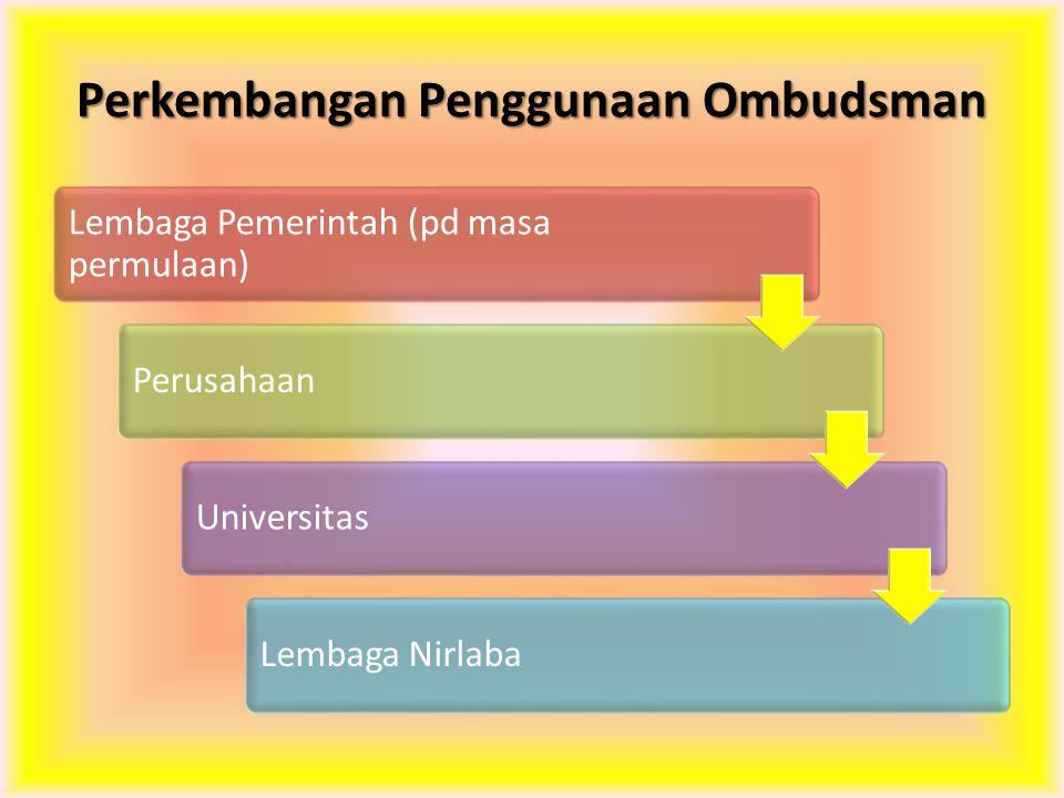 Perkembangan Penggunaan Ombudsman Lembaga Pemerintah (pd masa permulaan) PerusahaanUniversitasLembaga Nirlaba