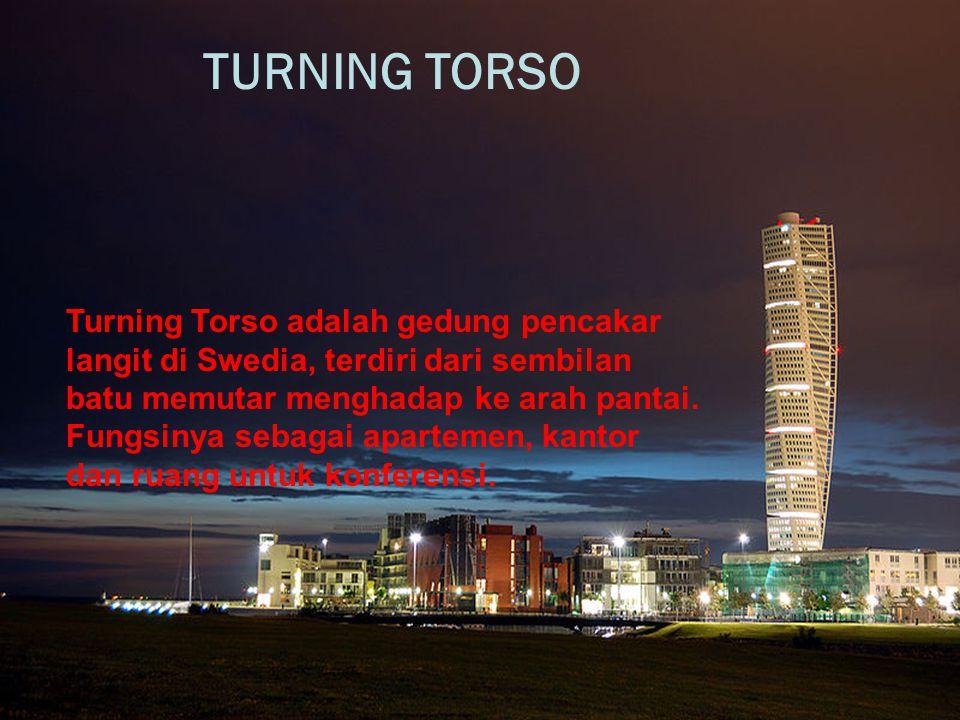 TURNING TORSO Turning Torso adalah gedung pencakar langit di Swedia, terdiri dari sembilan batu memutar menghadap ke arah pantai. Fungsinya sebagai ap