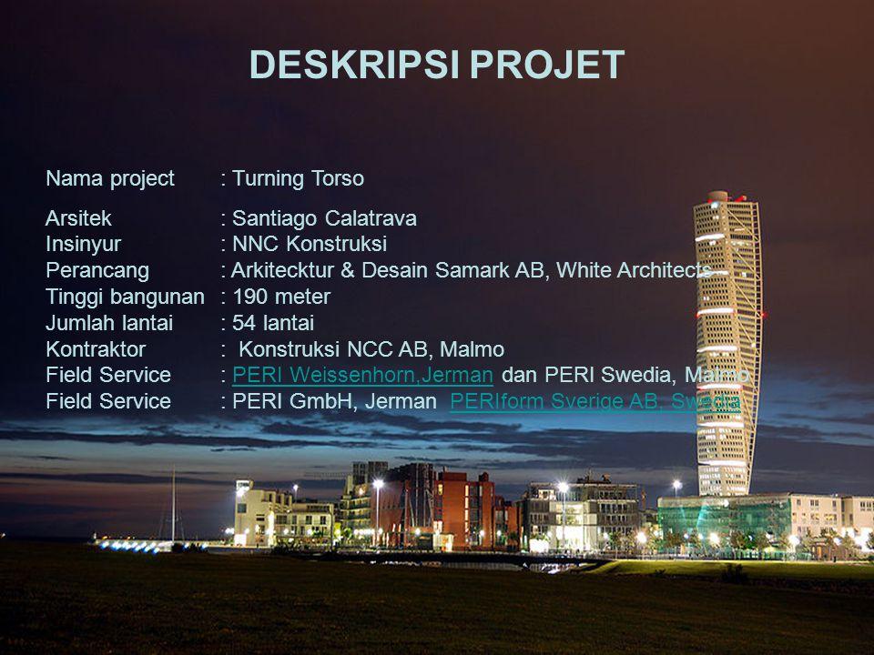 DESKRIPSI PROJET Nama project: Turning Torso Arsitek: Santiago Calatrava Insinyur: NNC Konstruksi Perancang : Arkitecktur & Desain Samark AB, White Ar