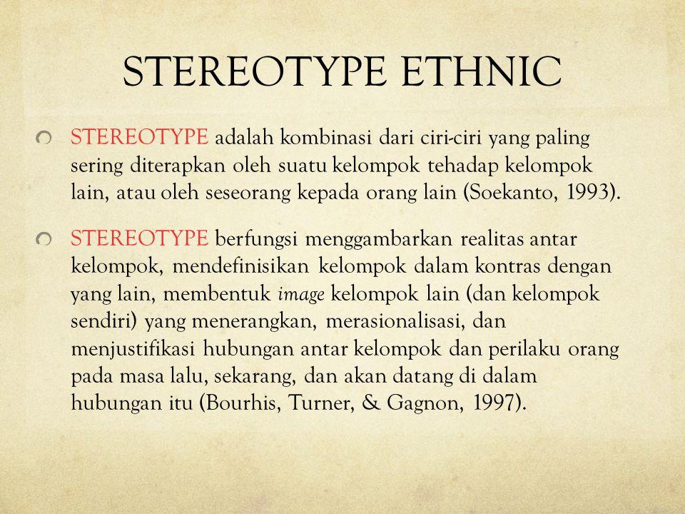 STEREOTYPE ETHNIC STEREOTYPE adalah kombinasi dari ciri-ciri yang paling sering diterapkan oleh suatu kelompok tehadap kelompok lain, atau oleh seseor
