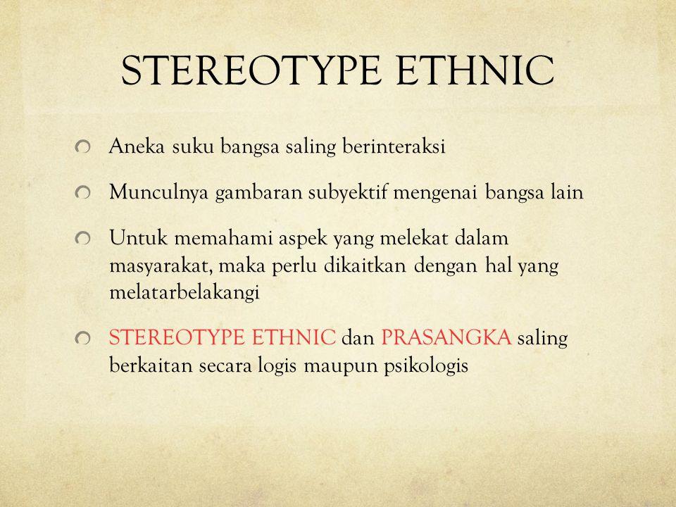 STEREOTYPE ETHNIC Aneka suku bangsa saling berinteraksi Munculnya gambaran subyektif mengenai bangsa lain Untuk memahami aspek yang melekat dalam masy