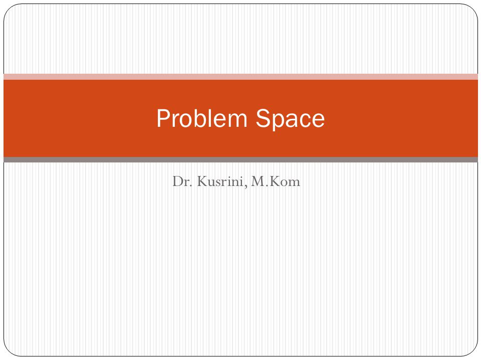 Dr. Kusrini, M.Kom Problem Space