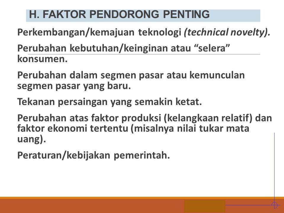 """STIE MDP H. FAKTOR PENDORONG PENTING Perkembangan/kemajuan teknologi (technical novelty). Perubahan kebutuhan/keinginan atau """"selera"""" konsumen. Peruba"""