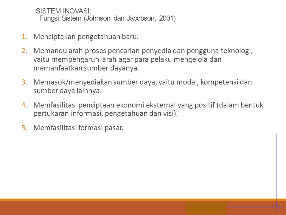 STIE MDP SISTEM INOVASI: Fungsi Sistem (Johnson dan Jacobson, 2001) 1.Menciptakan pengetahuan baru. 2.Memandu arah proses pencarian penyedia dan pengg