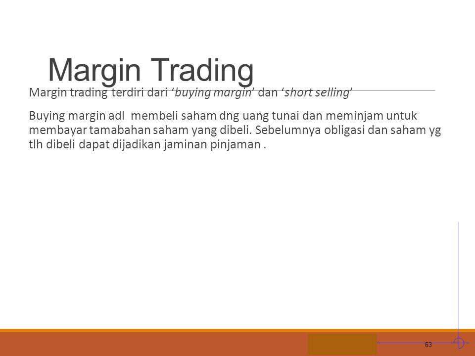 STIE MDP Margin Trading Margin trading terdiri dari 'buying margin' dan 'short selling' Buying margin adl membeli saham dng uang tunai dan meminjam un