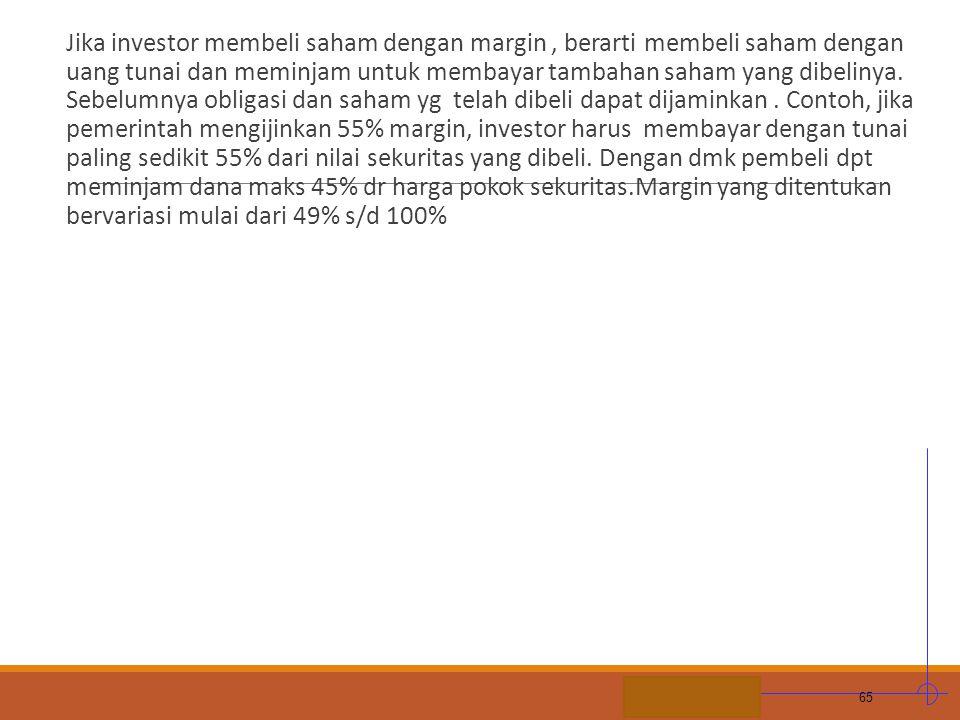 STIE MDP Jika investor membeli saham dengan margin, berarti membeli saham dengan uang tunai dan meminjam untuk membayar tambahan saham yang dibelinya.