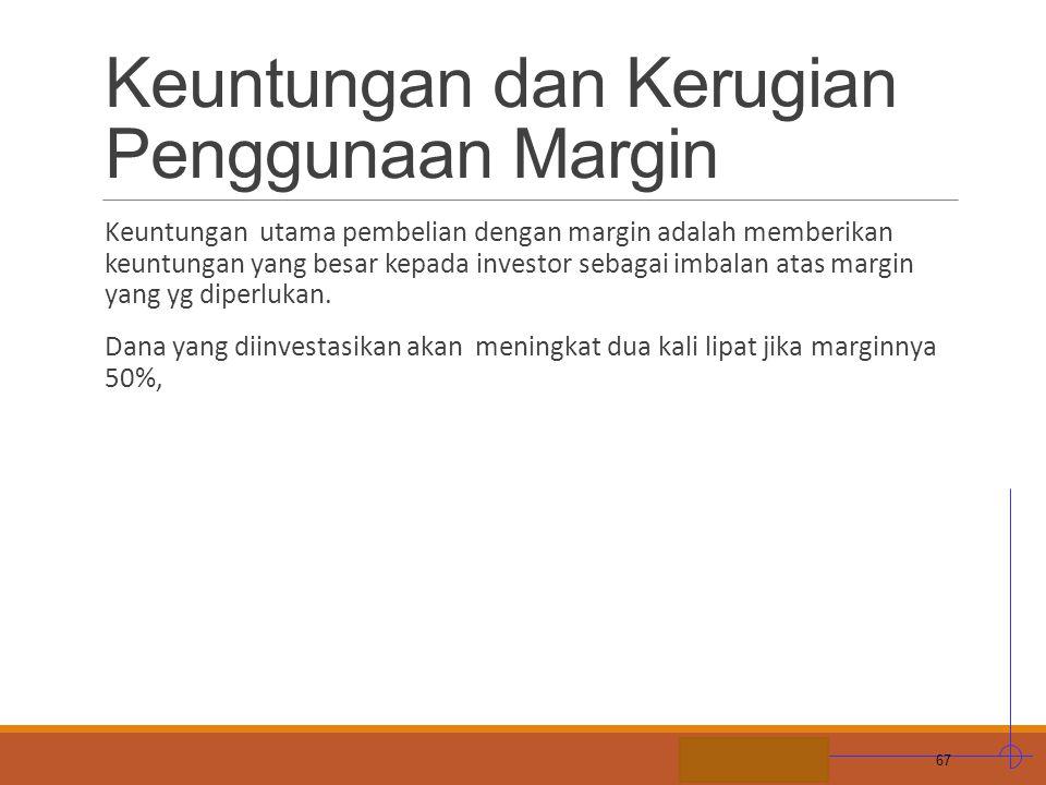 STIE MDP Keuntungan dan Kerugian Penggunaan Margin Keuntungan utama pembelian dengan margin adalah memberikan keuntungan yang besar kepada investor se