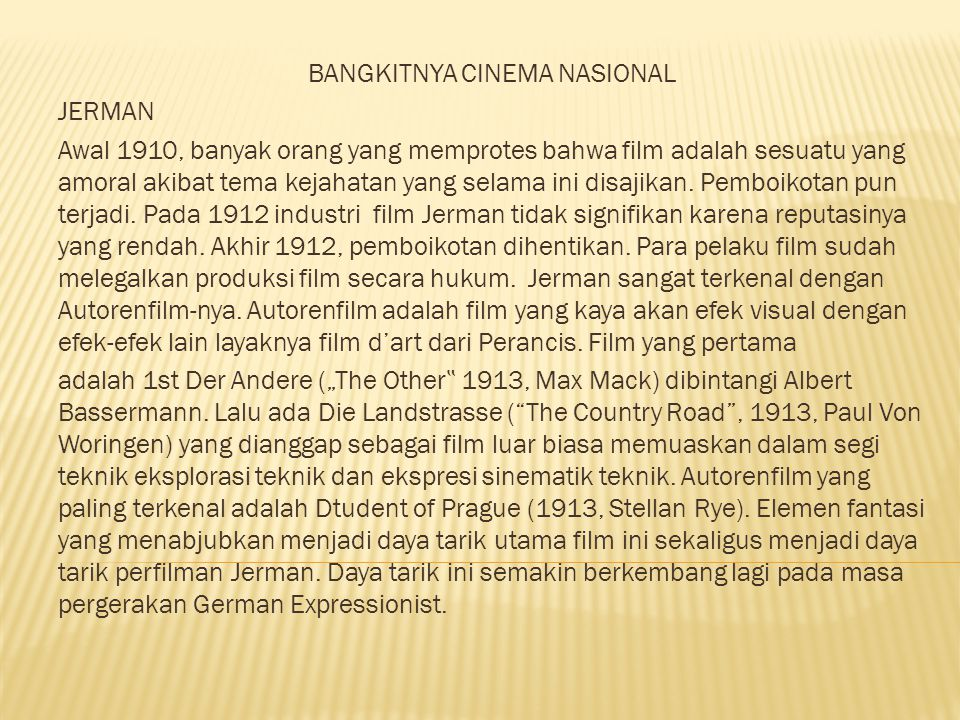 BANGKITNYA CINEMA NASIONAL JERMAN Awal 1910, banyak orang yang memprotes bahwa film adalah sesuatu yang amoral akibat tema kejahatan yang selama ini disajikan.