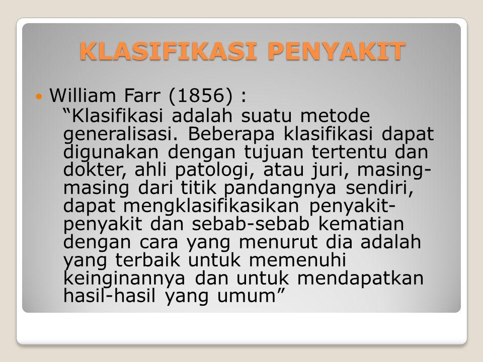 KLASIFIKASI PENYAKIT William Farr (1856) : Klasifikasi adalah suatu metode generalisasi.