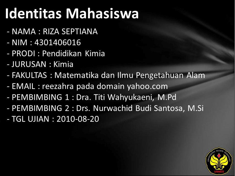 Identitas Mahasiswa - NAMA : RIZA SEPTIANA - NIM : 4301406016 - PRODI : Pendidikan Kimia - JURUSAN : Kimia - FAKULTAS : Matematika dan Ilmu Pengetahua