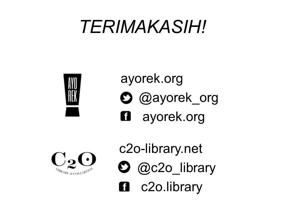 TERIMAKASIH! c2o-library.net @c2o_library c2o.library ayorek.org @ayorek_org ayorek.org