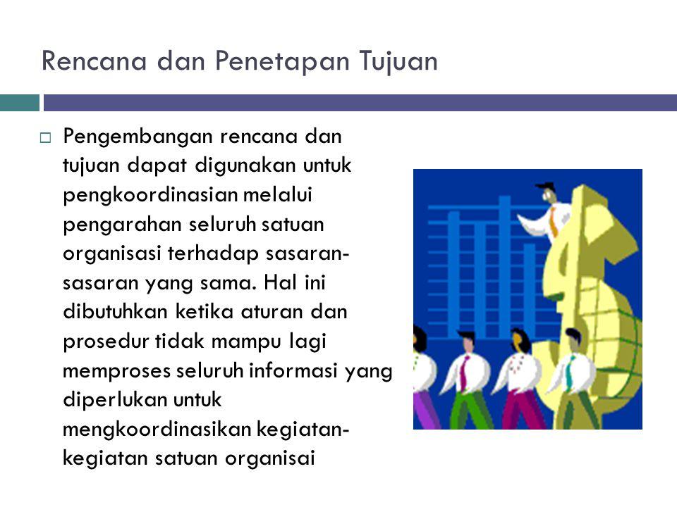 Rencana dan Penetapan Tujuan  Pengembangan rencana dan tujuan dapat digunakan untuk pengkoordinasian melalui pengarahan seluruh satuan organisasi ter
