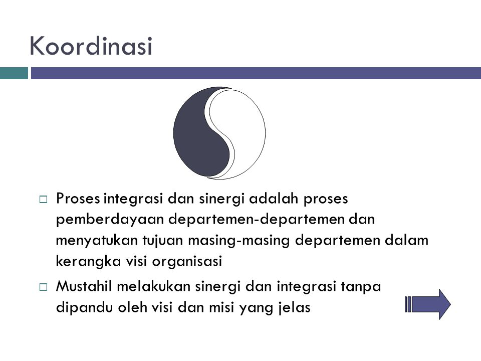 Koordinasi  Proses integrasi dan sinergi adalah proses pemberdayaan departemen-departemen dan menyatukan tujuan masing-masing departemen dalam kerang