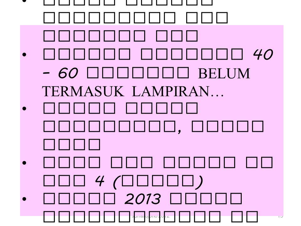 suhardjono 201213 Laporan : Harus sesuai Kerangkan Isi laporan PTK Jumlah halaman 40 – 60 halaman BELUM TERMASUK LAMPIRAN… Tidak perlu hardcover, bias