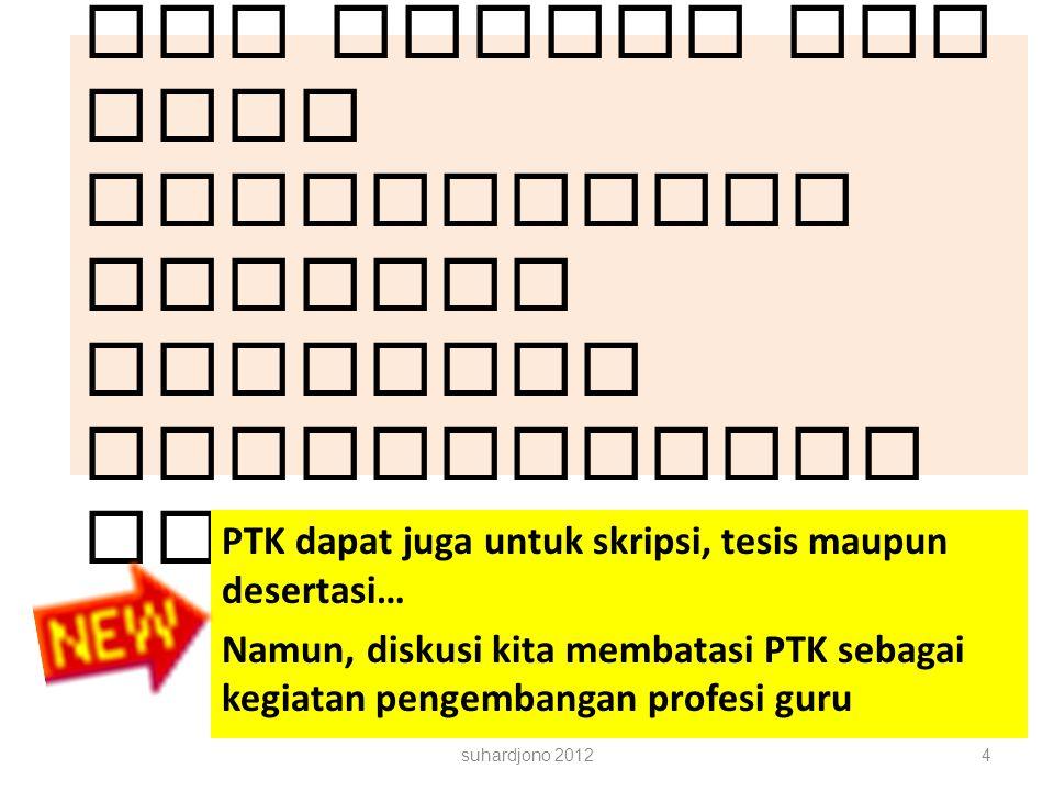 Perhatian : Ini adalah PTK yang dimaksudkan sebagai kegiatan pengembangan profesi guru PTK dapat juga untuk skripsi, tesis maupun desertasi… Namun, di