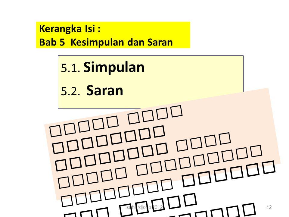Kerangka Isi : Bab 5 Kesimpulan dan Saran suhardjono 201242 5.1. Simpulan 5.2. Saran Fokus pada pengaruh tindakan yang telah dilakukan terhadap PROSES