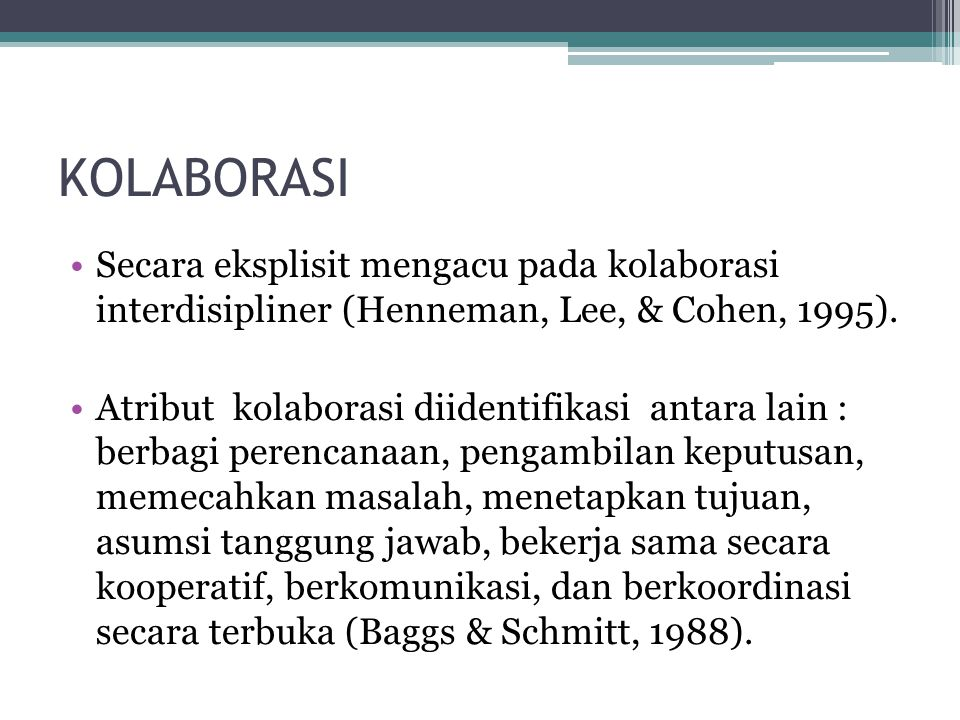 KOLABORASI Secara eksplisit mengacu pada kolaborasi interdisipliner (Henneman, Lee, & Cohen, 1995). Atribut kolaborasi diidentifikasi antara lain : be