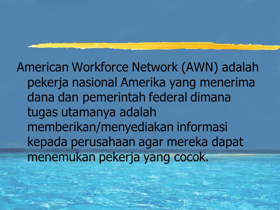 American Workforce Network (AWN) adalah pekerja nasional Amerika yang menerima dana dan pemerintah federal dimana tugas utamanya adalah memberikan/men