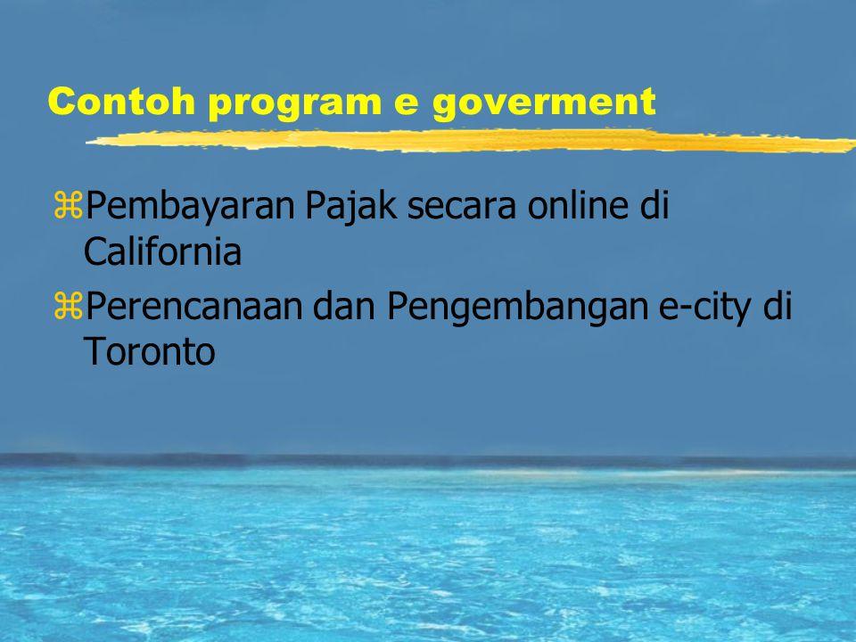 Contoh program e goverment zPembayaran Pajak secara online di California zPerencanaan dan Pengembangan e-city di Toronto