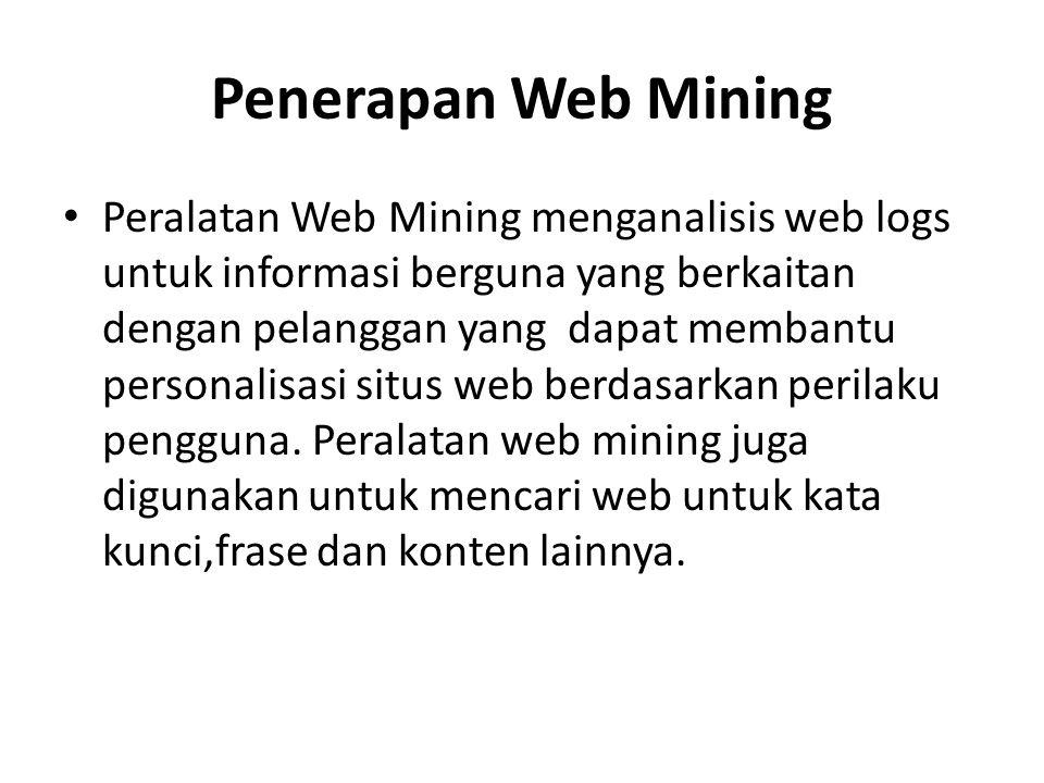 Penerapan Web Mining Peralatan Web Mining menganalisis web logs untuk informasi berguna yang berkaitan dengan pelanggan yang dapat membantu personalis