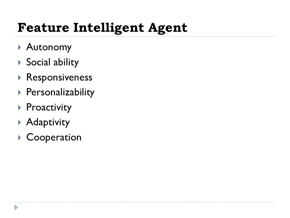 Feature Intelligent Agent  Autonomy  Social ability  Responsiveness  Personalizability  Proactivity  Adaptivity  Cooperation