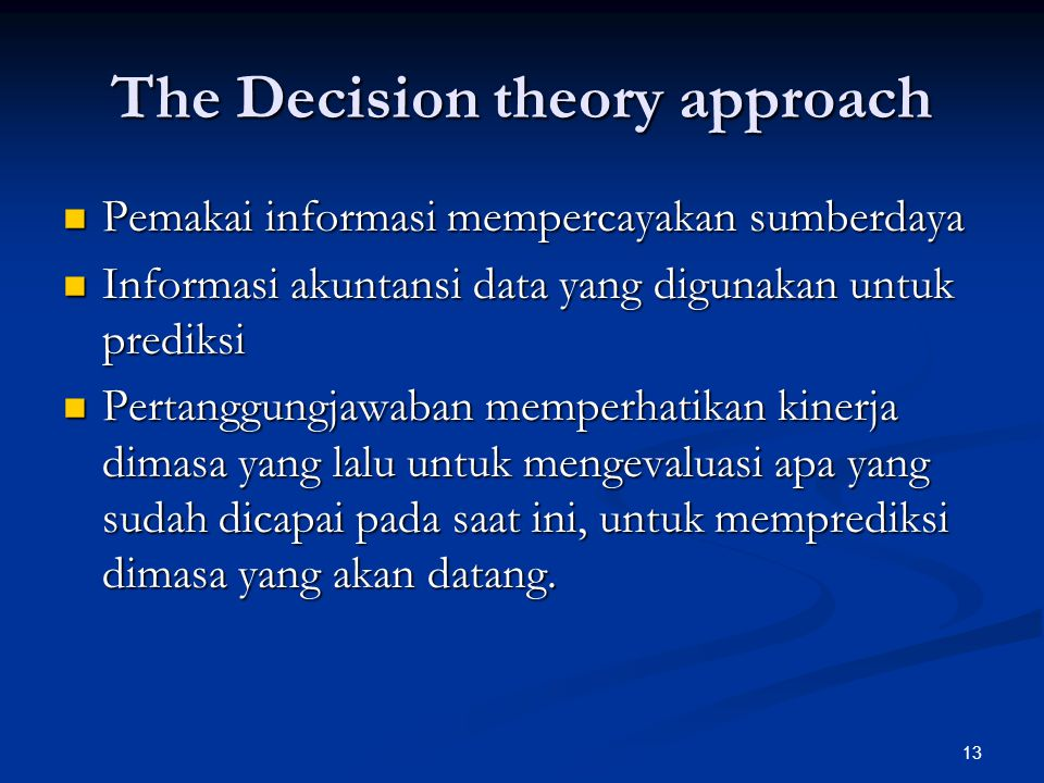 13 The Decision theory approach Pemakai informasi mempercayakan sumberdaya Pemakai informasi mempercayakan sumberdaya Informasi akuntansi data yang di