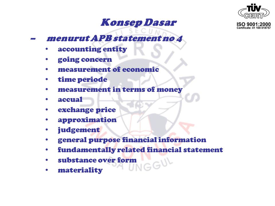 –menurut APB statement no 4 accounting entity going concern measurement of economic time periode measurement in terms of money accual exchange price a