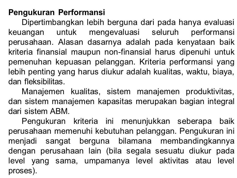 Pengukuran Performansi Dipertimbangkan lebih berguna dari pada hanya evaluasi keuangan untuk mengevaluasi seluruh performansi perusahaan. Alasan dasar