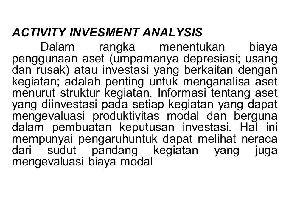 ACTIVITY INVESMENT ANALYSIS Dalam rangka menentukan biaya penggunaan aset (umpamanya depresiasi; usang dan rusak) atau investasi yang berkaitan dengan
