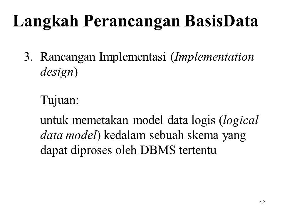 3.Rancangan Implementasi (Implementation design) Tujuan: untuk memetakan model data logis (logical data model) kedalam sebuah skema yang dapat diprose