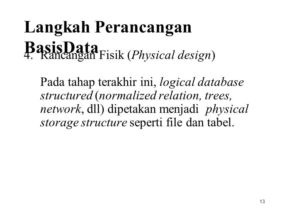 4.Rancangan Fisik (Physical design) Pada tahap terakhir ini, logical database structured (normalized relation, trees, network, dll) dipetakan menjadi