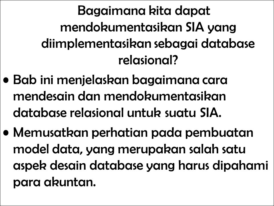 Bagaimana kita dapat mendokumentasikan SIA yang diimplementasikan sebagai database relasional? Bab ini menjelaskan bagaimana cara mendesain dan mendok