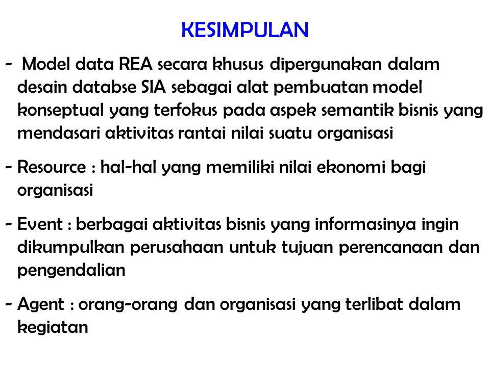 34/total KESIMPULAN - Model data REA secara khusus dipergunakan dalam desain databse SIA sebagai alat pembuatan model konseptual yang terfokus pada as