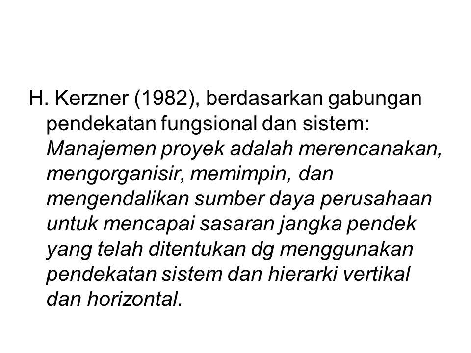 H. Kerzner (1982), berdasarkan gabungan pendekatan fungsional dan sistem: Manajemen proyek adalah merencanakan, mengorganisir, memimpin, dan mengendal
