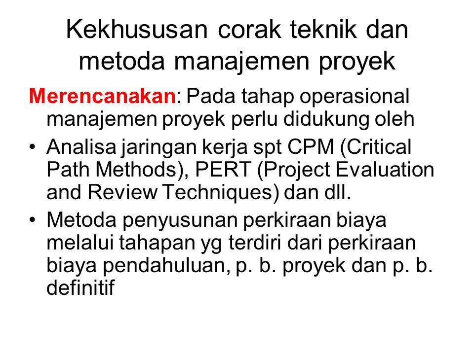 Kekhususan corak teknik dan metoda manajemen proyek Merencanakan: Pada tahap operasional manajemen proyek perlu didukung oleh Analisa jaringan kerja s