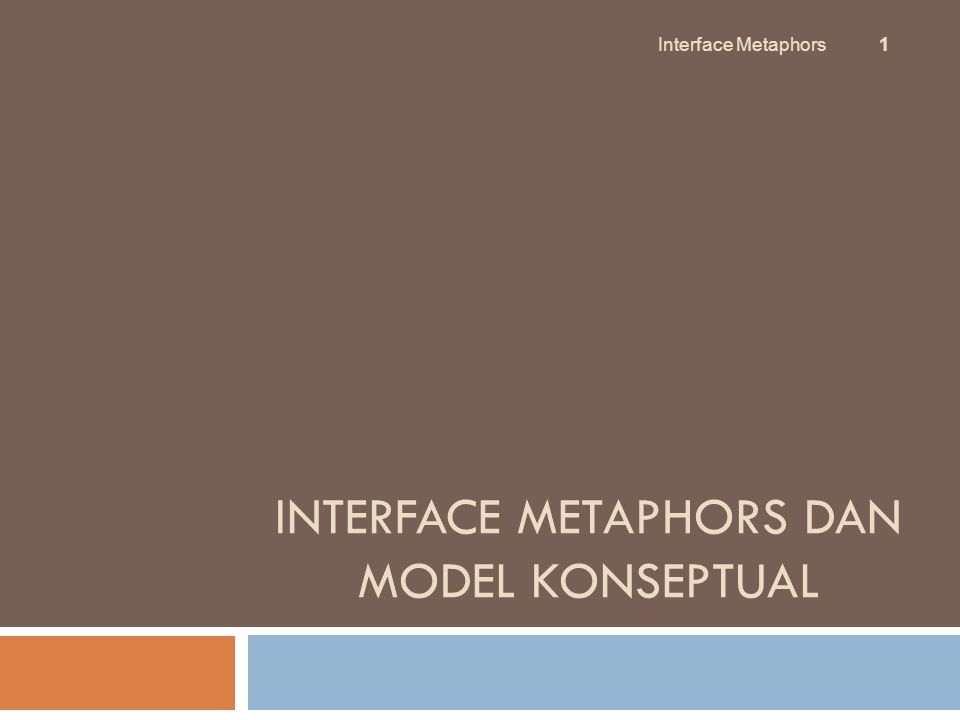 INTERFACE METAPHORS DAN MODEL KONSEPTUAL Interface Metaphors 1